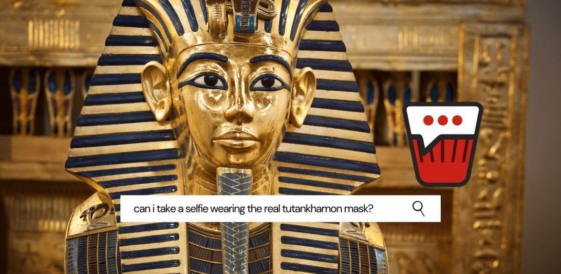 Can I take a Selfie wearing the real Mask of Tutankhamun?