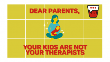 Dear Parents, Your Kids Are NOT Your Therapists