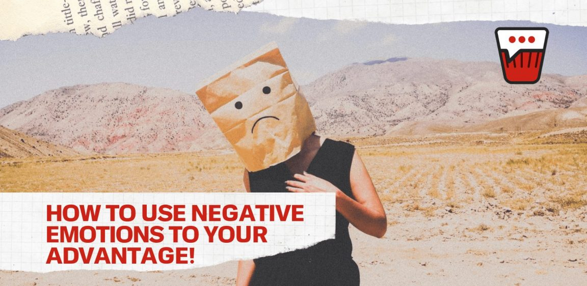 How To Use Negative Emotions To Your Advantage!