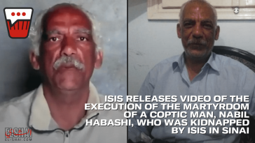 ISIS releases video of the execution of The martyrdom of a Coptic man, Nabil Habashi, who was kidnapped in Sinai